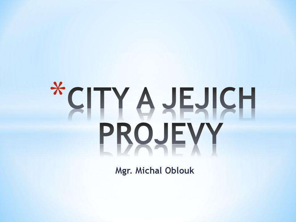 CITY A JEJICH PROJEVY Mgr. Michal Oblouk