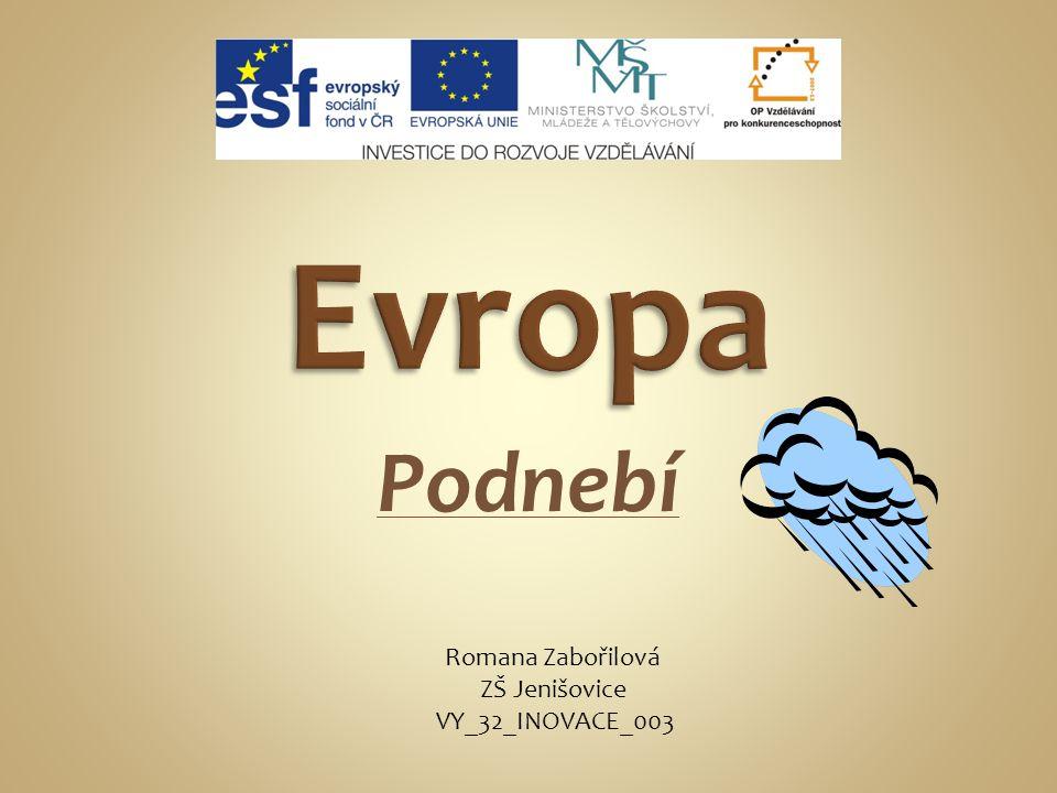 Evropa Podnebí Romana Zabořilová ZŠ Jenišovice VY_32_INOVACE_003