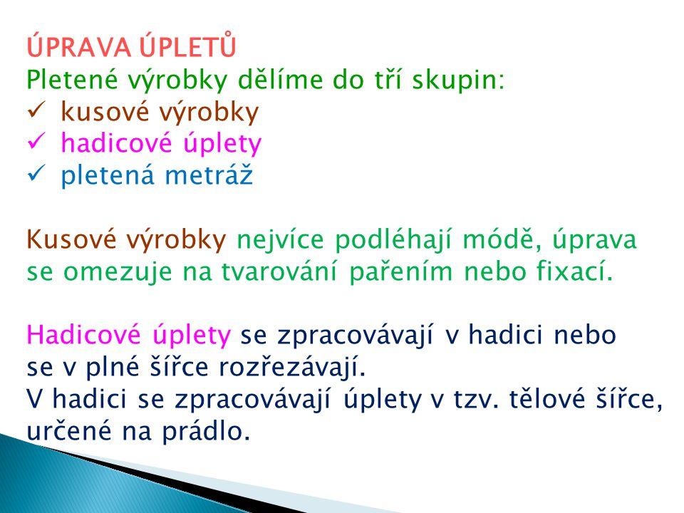 ÚPRAVA ÚPLETŮ Pletené výrobky dělíme do tří skupin: kusové výrobky. hadicové úplety. pletená metráž.