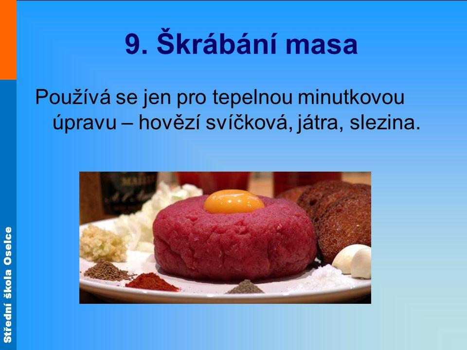 9. Škrábání masa Používá se jen pro tepelnou minutkovou úpravu – hovězí svíčková, játra, slezina.