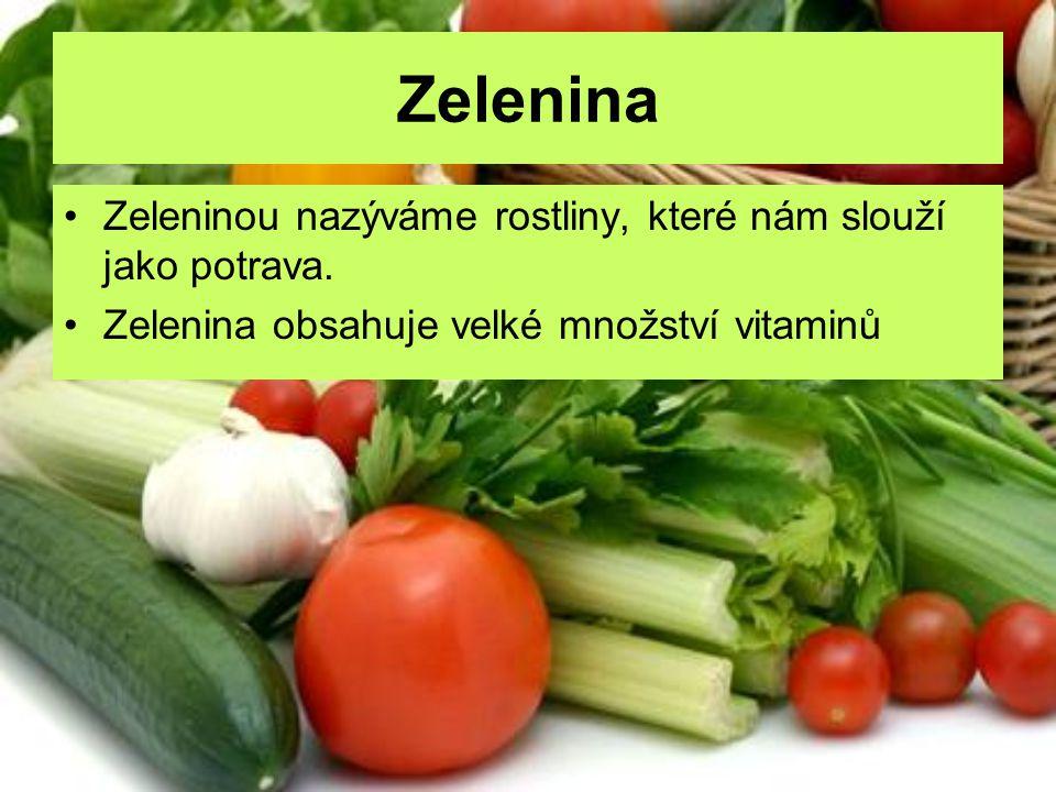 Zelenina Zeleninou nazýváme rostliny, které nám slouží jako potrava.