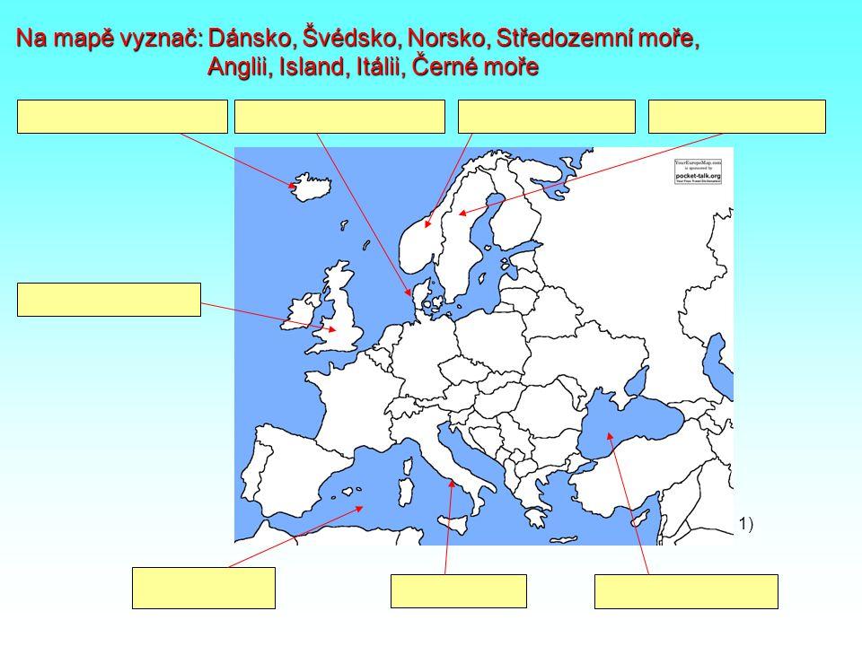 Na mapě vyznač: Dánsko, Švédsko, Norsko, Středozemní moře,
