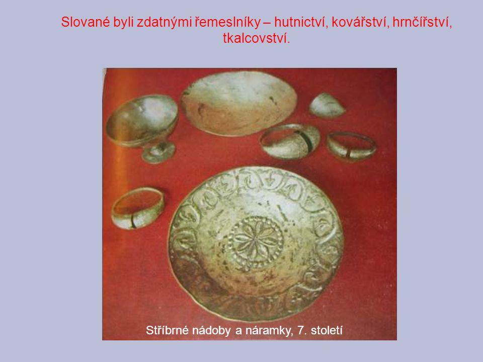 Slované byli zdatnými řemeslníky – hutnictví, kovářství, hrnčířství, tkalcovství.