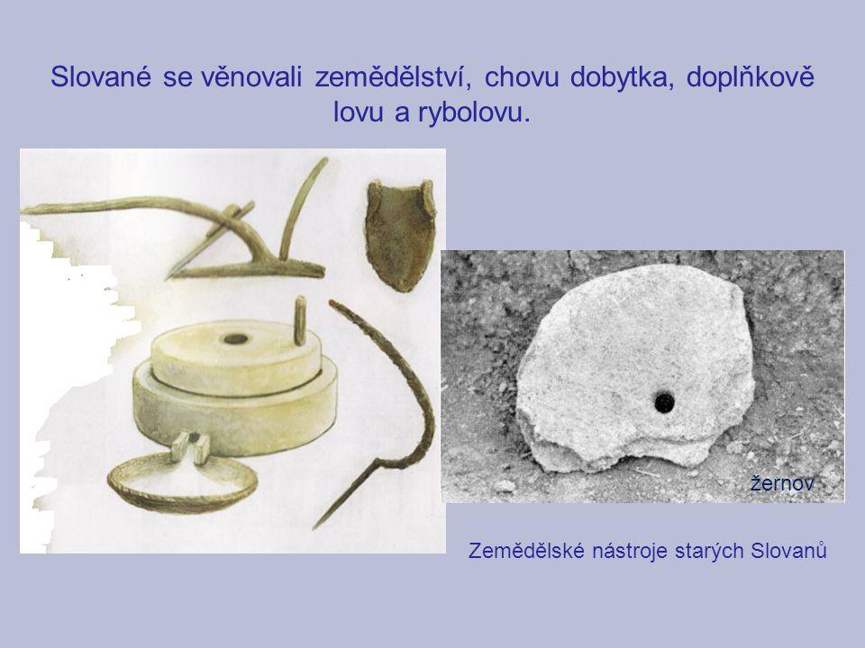 Slované se věnovali zemědělství, chovu dobytka, doplňkově lovu a rybolovu.