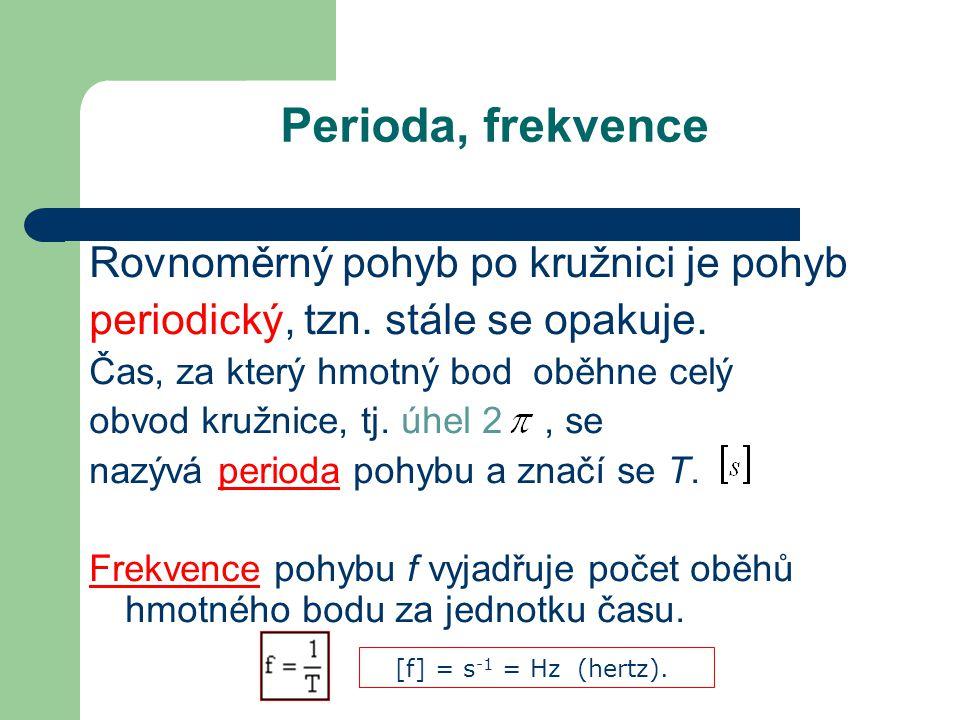 Perioda, frekvence Rovnoměrný pohyb po kružnici je pohyb