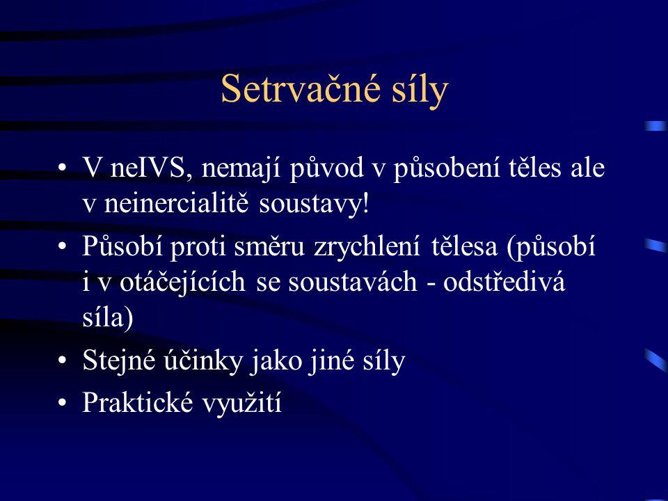 Setrvačné síly V neIVS, nemají původ v působení těles ale v neinercialitě soustavy!