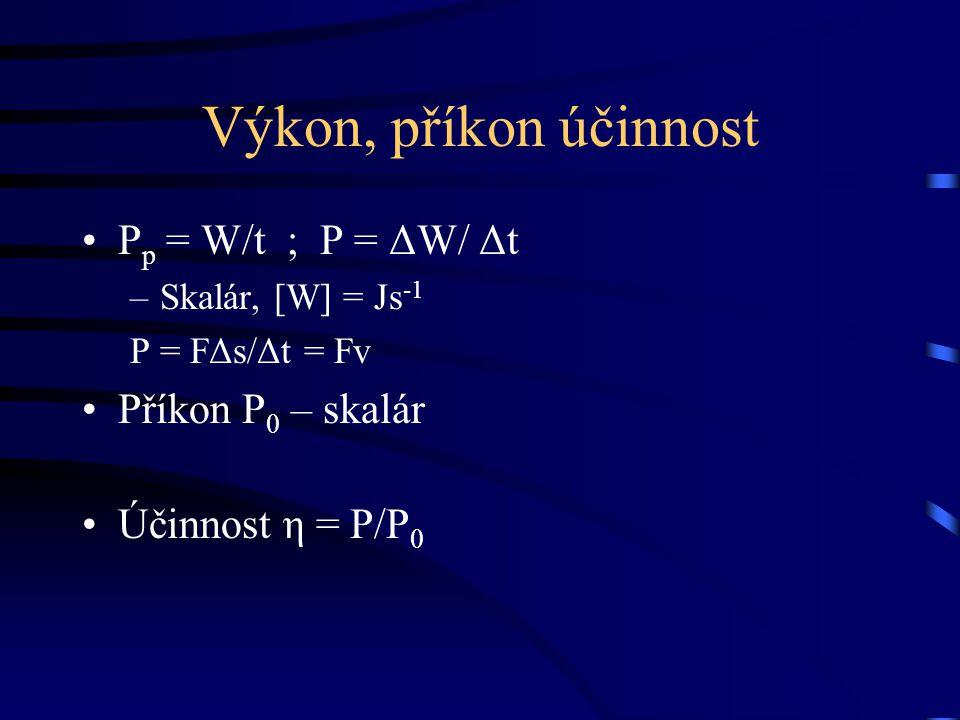 Výkon, příkon účinnost Pp = W/t ; P = ΔW/ Δt Příkon P0 – skalár
