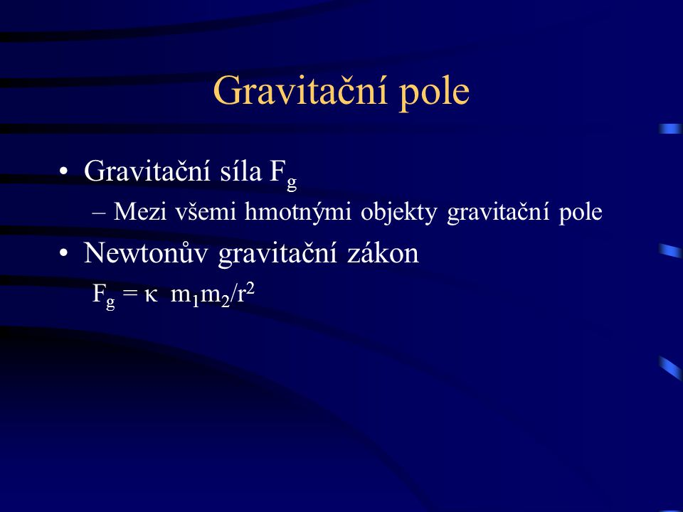 Gravitační pole Gravitační síla Fg Newtonův gravitační zákon