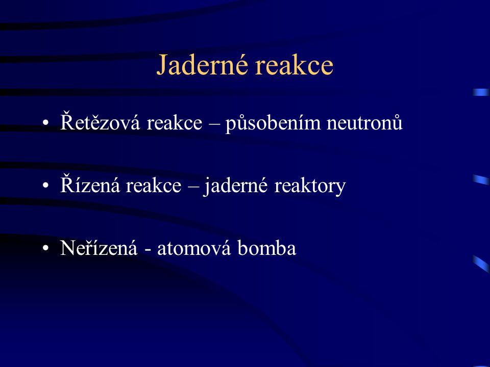 Jaderné reakce Řetězová reakce – působením neutronů