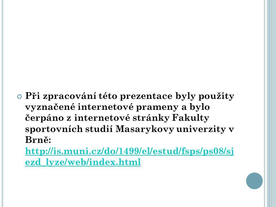 Při zpracování této prezentace byly použity vyznačené internetové prameny a bylo čerpáno z internetové stránky Fakulty sportovních studií Masarykovy univerzity v Brně: http://is.muni.cz/do/1499/el/estud/fsps/ps08/sj ezd_lyze/web/index.html