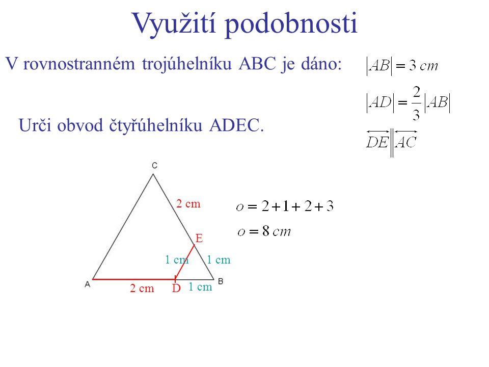 Využití podobnosti V rovnostranném trojúhelníku ABC je dáno: