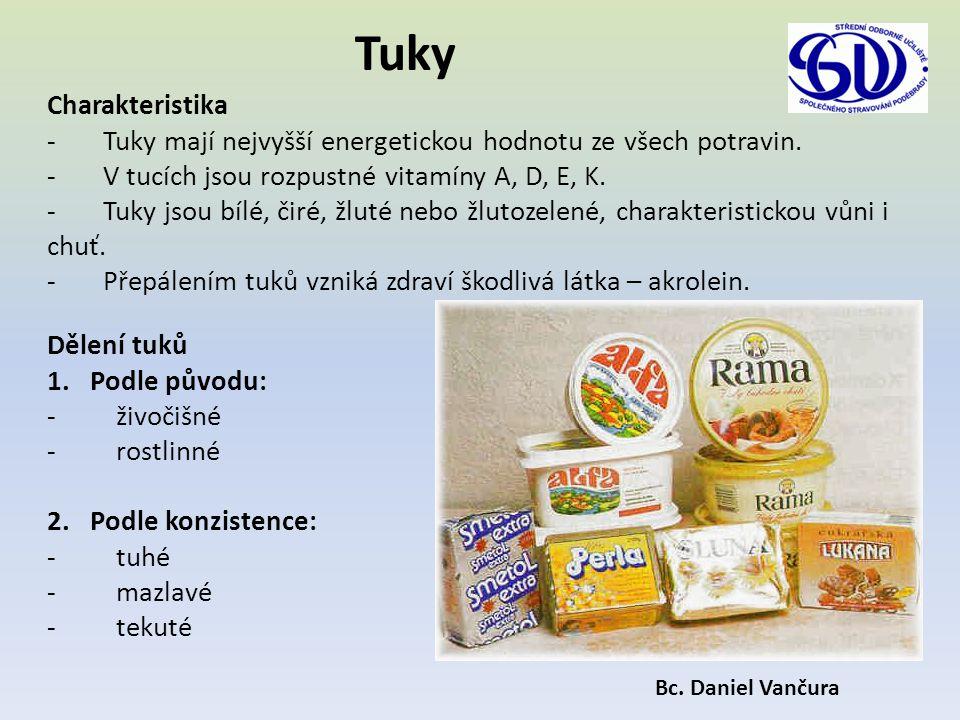 Tuky Charakteristika. - Tuky mají nejvyšší energetickou hodnotu ze všech potravin. - V tucích jsou rozpustné vitamíny A, D, E, K.