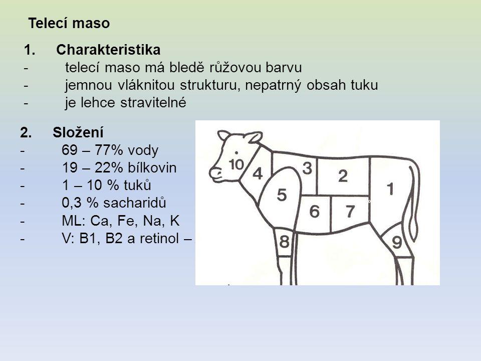 Telecí maso 1. Charakteristika. - telecí maso má bledě růžovou barvu. - jemnou vláknitou strukturu, nepatrný obsah tuku.