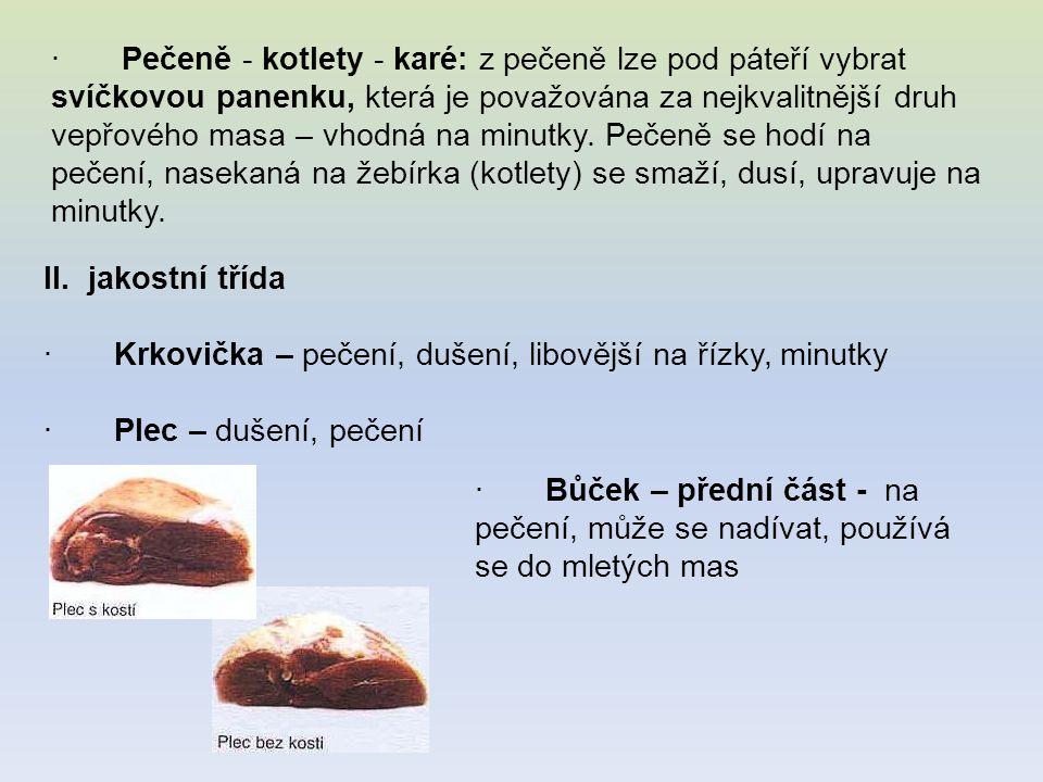 · Pečeně - kotlety - karé: z pečeně lze pod páteří vybrat svíčkovou panenku, která je považována za nejkvalitnější druh vepřového masa – vhodná na minutky. Pečeně se hodí na pečení, nasekaná na žebírka (kotlety) se smaží, dusí, upravuje na minutky.