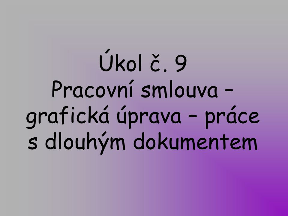 Úkol č. 9 Pracovní smlouva – grafická úprava – práce s dlouhým dokumentem