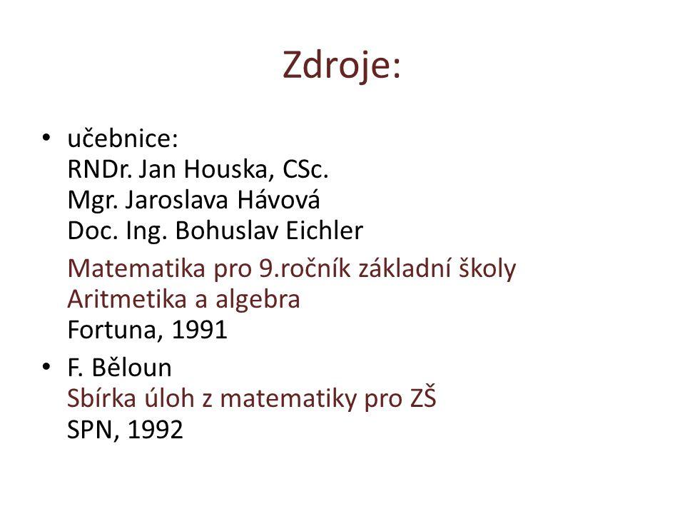 Zdroje: učebnice: RNDr. Jan Houska, CSc. Mgr. Jaroslava Hávová Doc. Ing. Bohuslav Eichler.