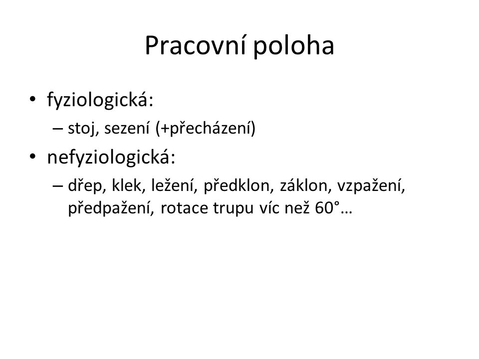Pracovní poloha fyziologická: nefyziologická: