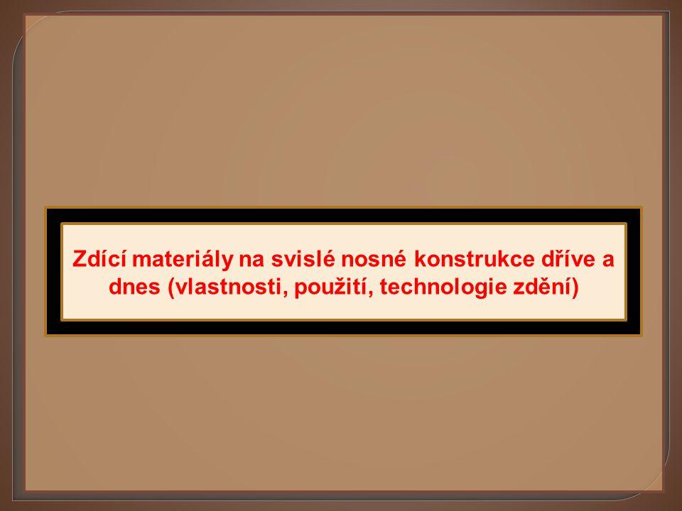 Zdící materiály na svislé nosné konstrukce dříve a dnes (vlastnosti, použití, technologie zdění)