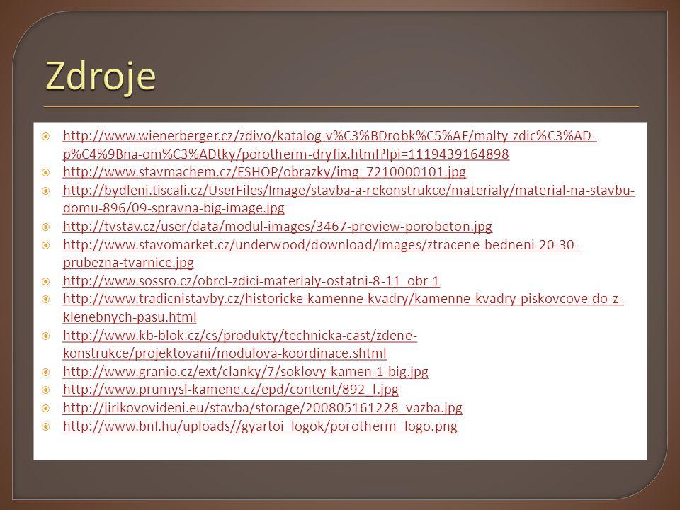 Zdroje http://www.wienerberger.cz/zdivo/katalog-v%C3%BDrobk%C5%AF/malty-zdic%C3%AD-p%C4%9Bna-om%C3%ADtky/porotherm-dryfix.html lpi=1119439164898.