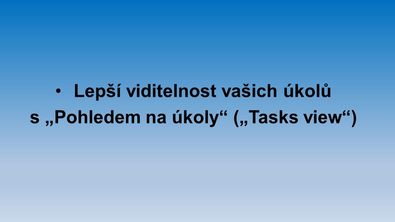 """Lepší viditelnost vašich úkolů s """"Pohledem na úkoly (""""Tasks view )"""