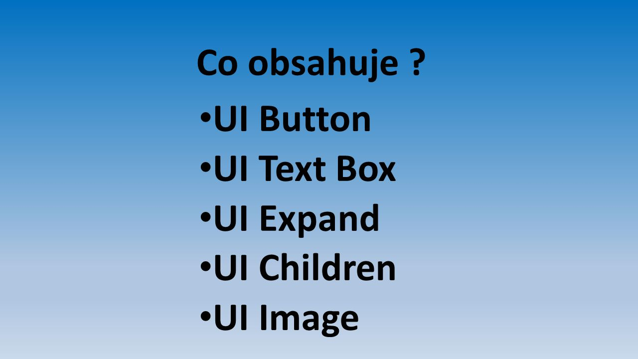 Co obsahuje UI Button UI Text Box UI Expand UI Children UI Image