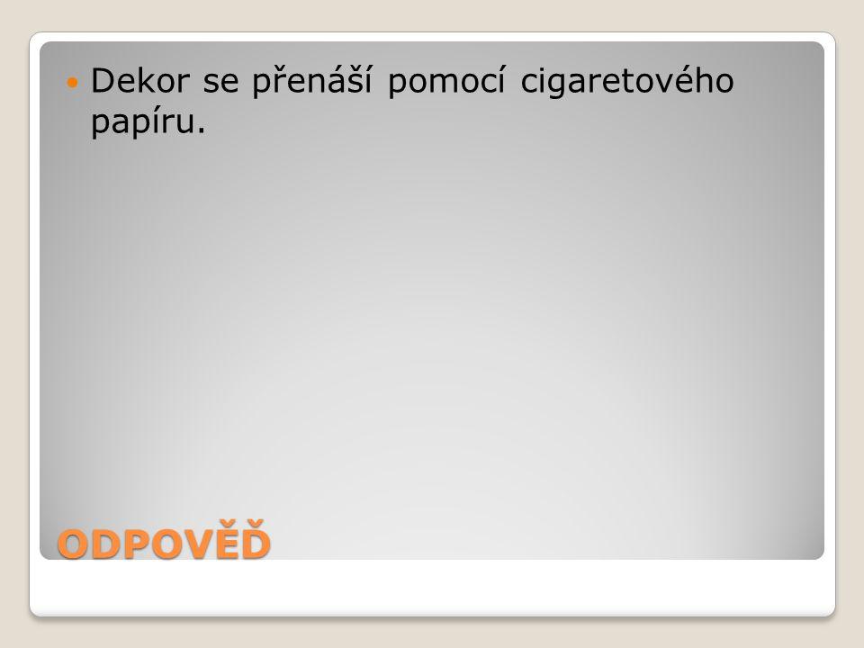 Dekor se přenáší pomocí cigaretového papíru.