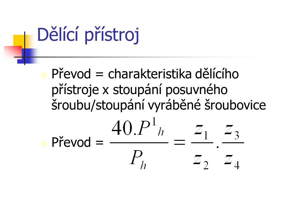 Dělící přístroj Převod = charakteristika dělícího přístroje x stoupání posuvného šroubu/stoupání vyráběné šroubovice.