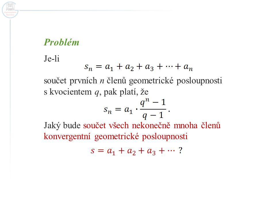 Problém Je-li součet prvních n členů geometrické posloupnosti