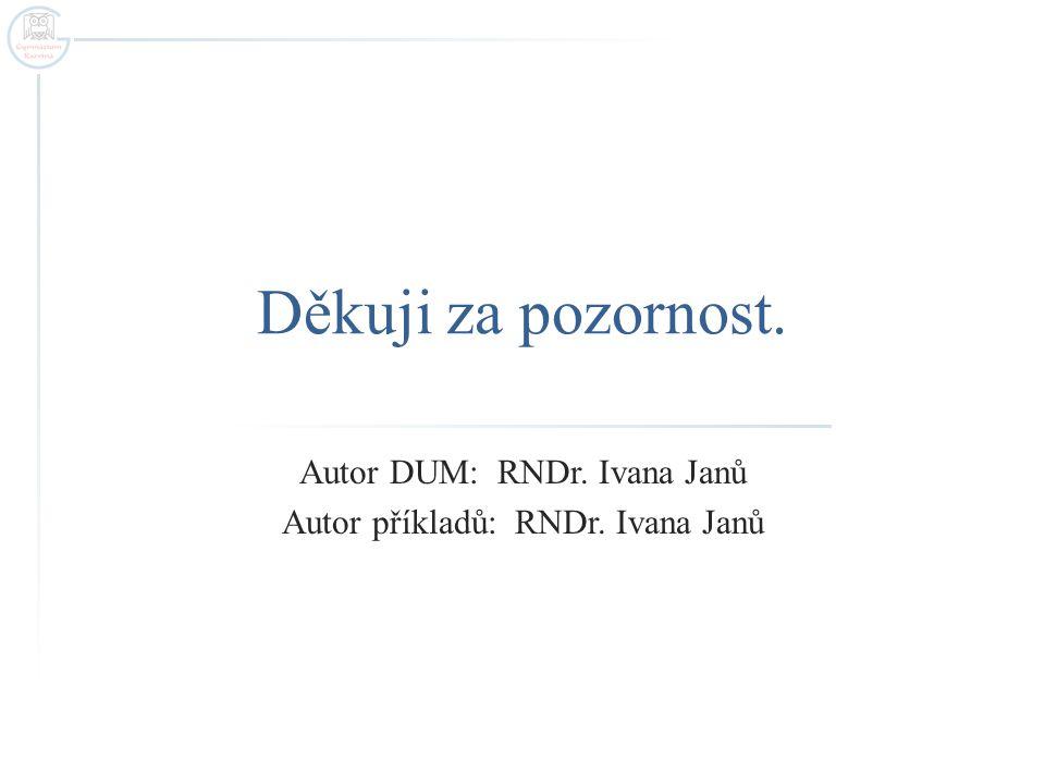 Autor DUM: RNDr. Ivana Janů Autor příkladů: RNDr. Ivana Janů