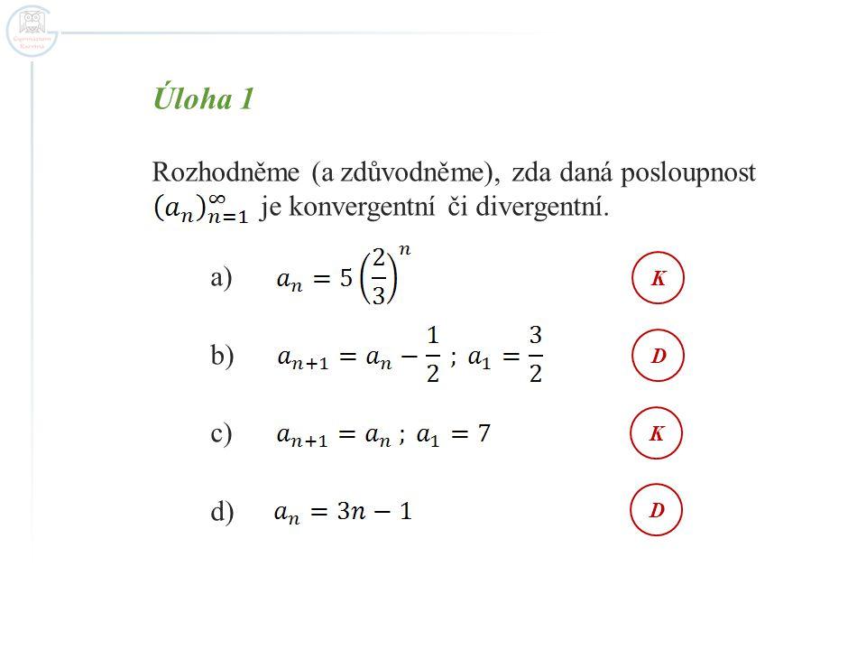 Úloha 1 Rozhodněme (a zdůvodněme), zda daná posloupnost je konvergentní či divergentní.