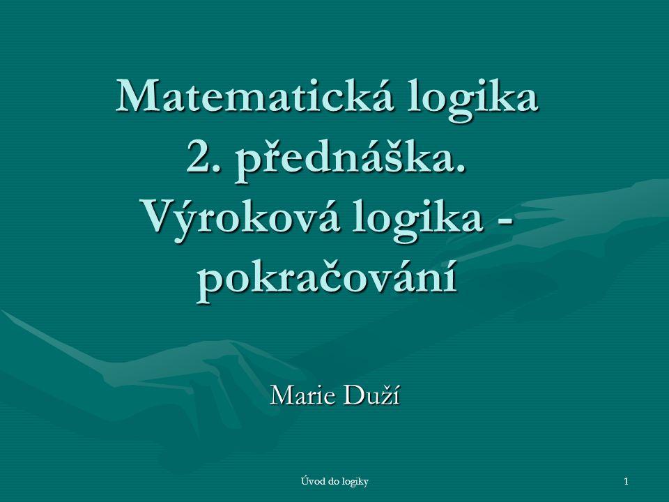 Matematická logika 2. přednáška. Výroková logika - pokračování