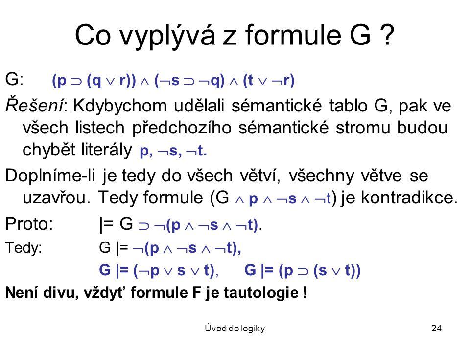 Co vyplývá z formule G G: (p  (q  r))  (s  q)  (t  r)