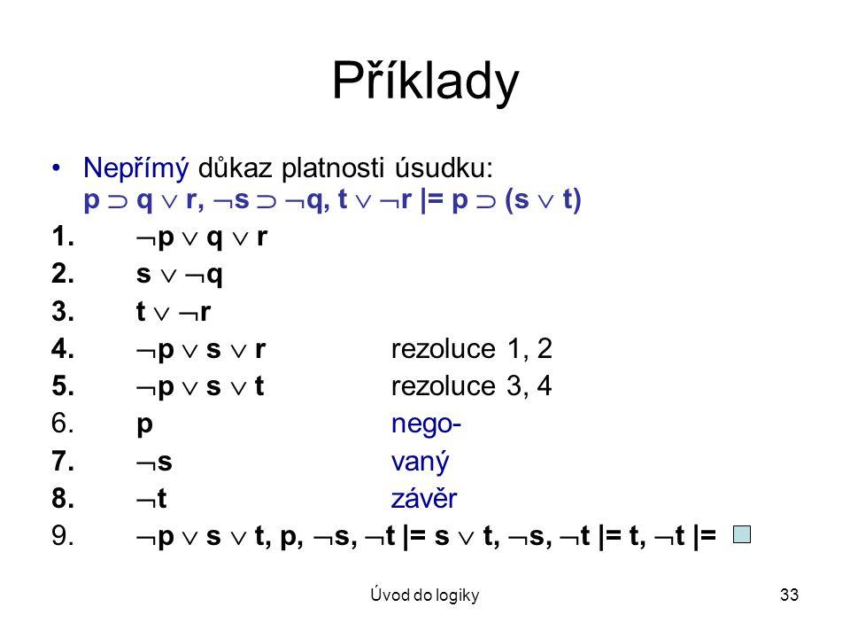 Příklady Nepřímý důkaz platnosti úsudku: p  q  r, s  q, t  r |= p  (s  t) p  q  r. s  q.