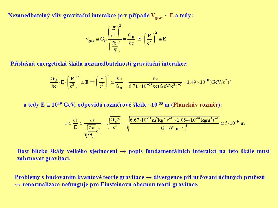 Nezanedbatelný vliv gravitační interakce je v případě Vgrav ~ E a tedy: