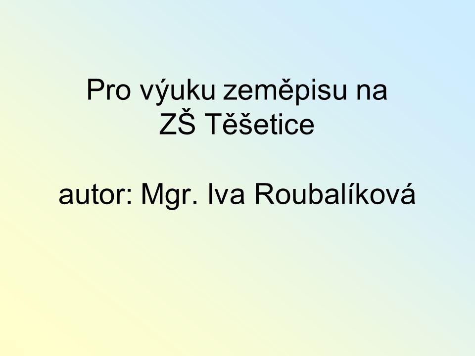 Pro výuku zeměpisu na ZŠ Těšetice autor: Mgr. Iva Roubalíková
