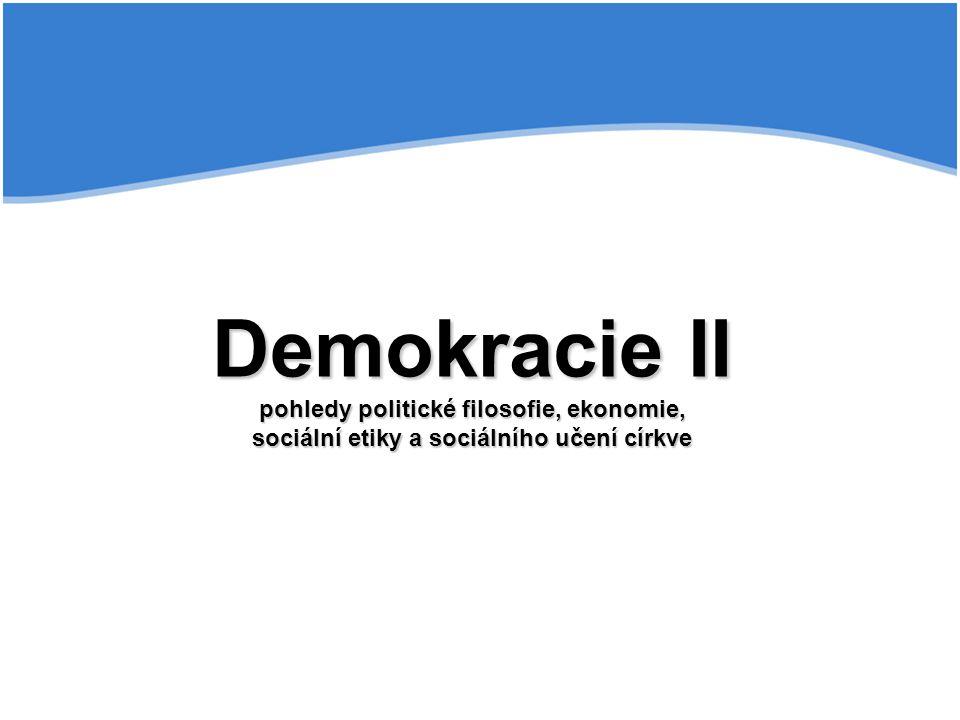 Demokracie II pohledy politické filosofie, ekonomie, sociální etiky a sociálního učení církve