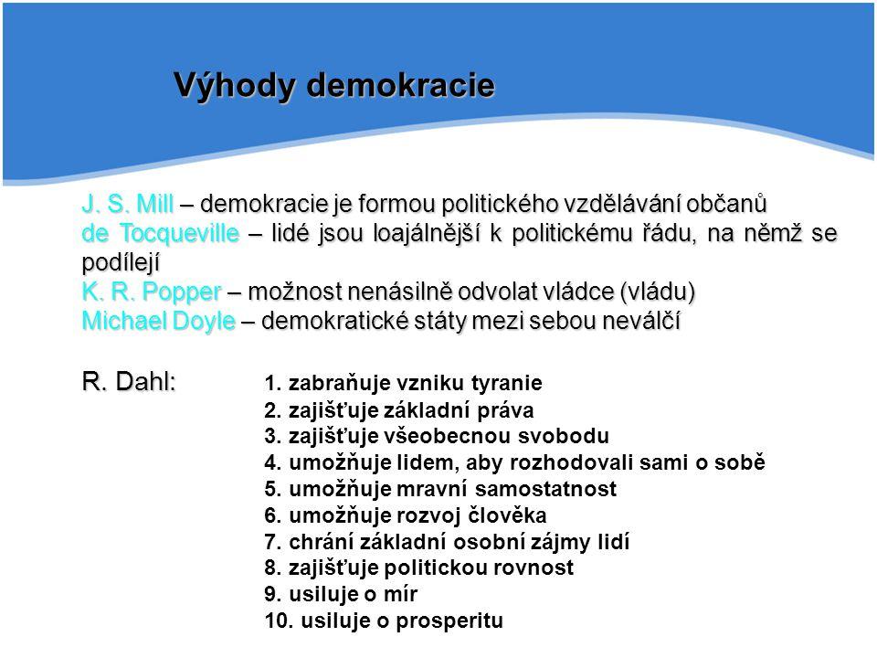 Výhody demokracie R. Dahl: 1. zabraňuje vzniku tyranie