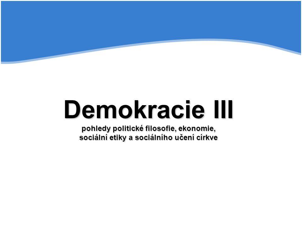 Demokracie III pohledy politické filosofie, ekonomie, sociální etiky a sociálního učení církve