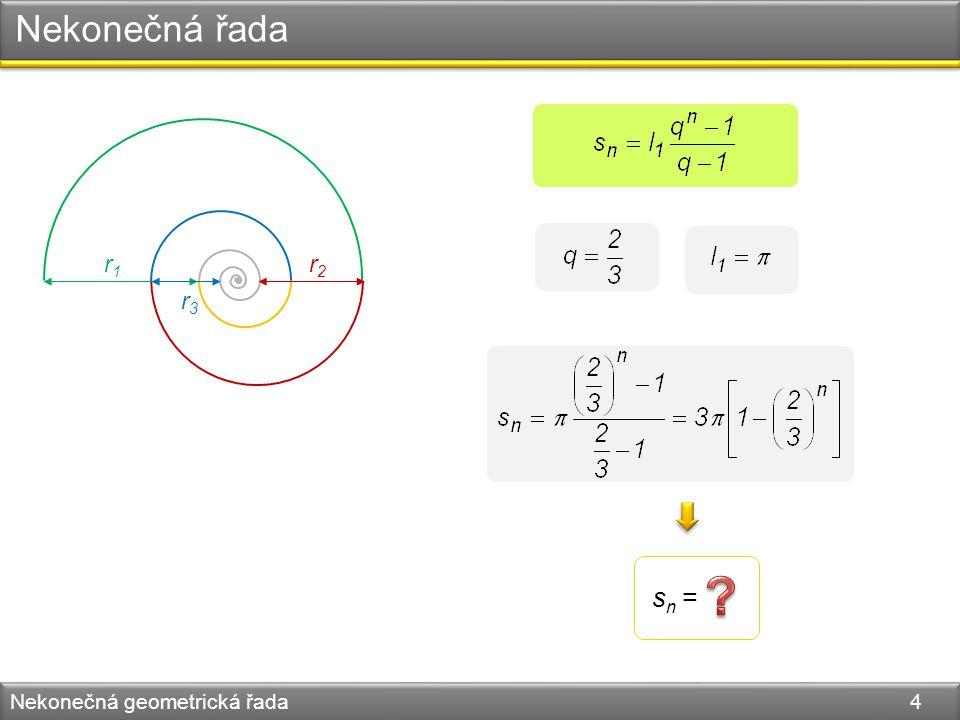 Nekonečná řada r1 r2 r3 sn = Nekonečná geometrická řada 4