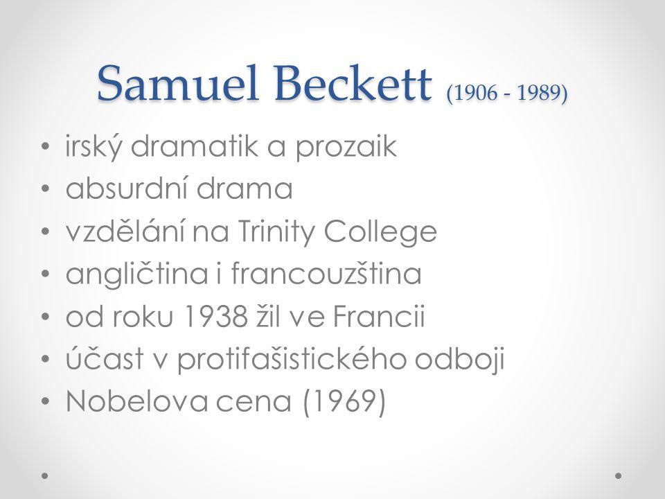 Samuel Beckett (1906 - 1989) irský dramatik a prozaik absurdní drama