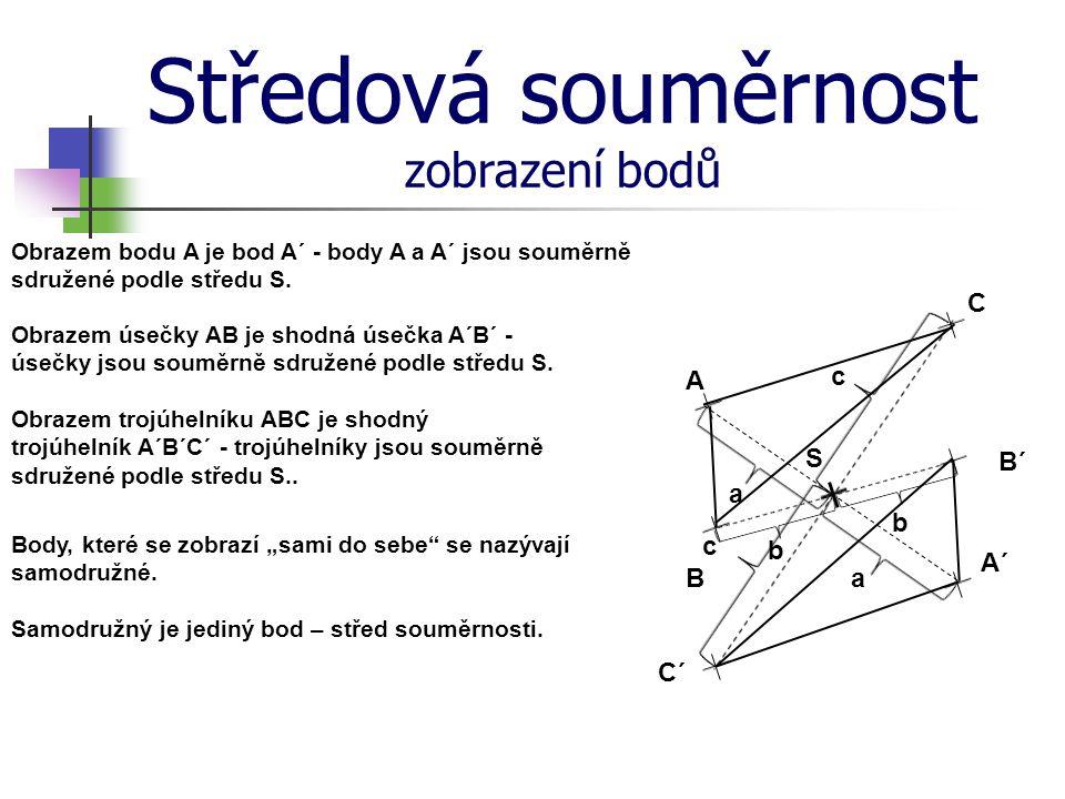 Středová souměrnost zobrazení bodů C A c S B´ a b c b A´ B a C´