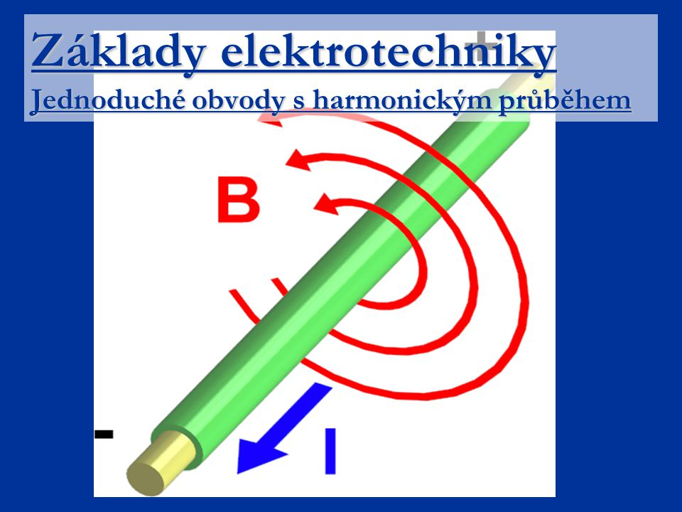 Základy elektrotechniky Jednoduché obvody s harmonickým průběhem