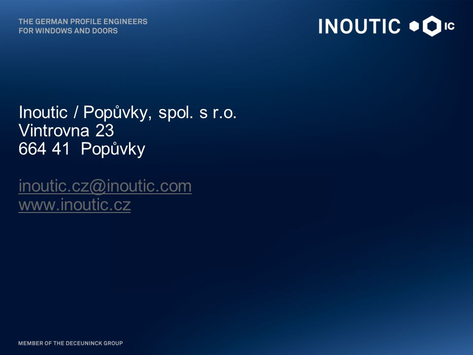 Inoutic / Popůvky, spol. s r. o. Vintrovna 23 664 41 Popůvky inoutic