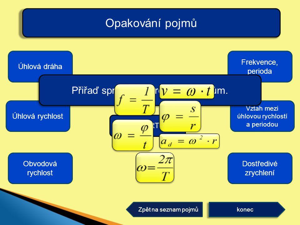 Opakování pojmů Přiřaď správně vzorečky k pojmům. Úhlová dráha