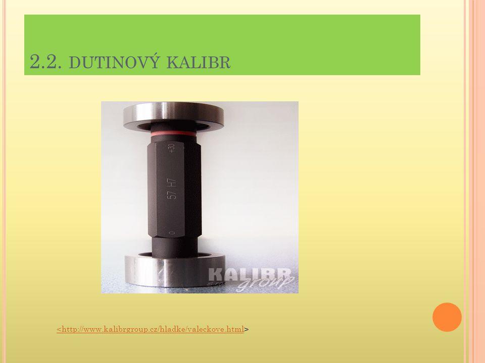 2.2. dutinový kalibr <http://www.kalibrgroup.cz/hladke/valeckove.html>