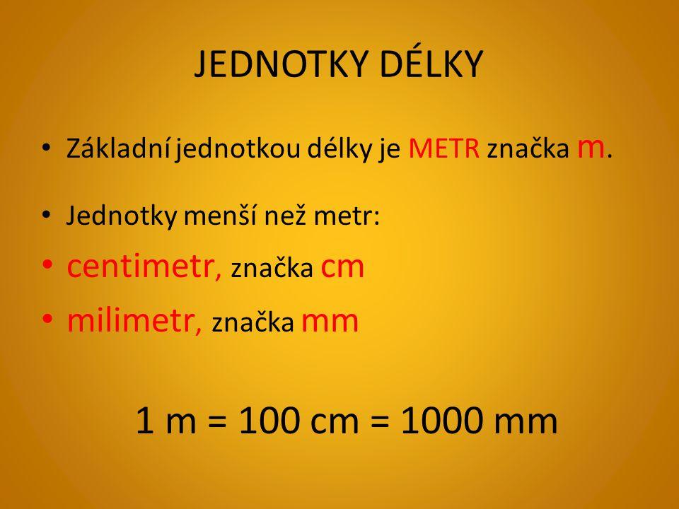 JEDNOTKY DÉLKY 1 m = 100 cm = 1000 mm centimetr, značka cm