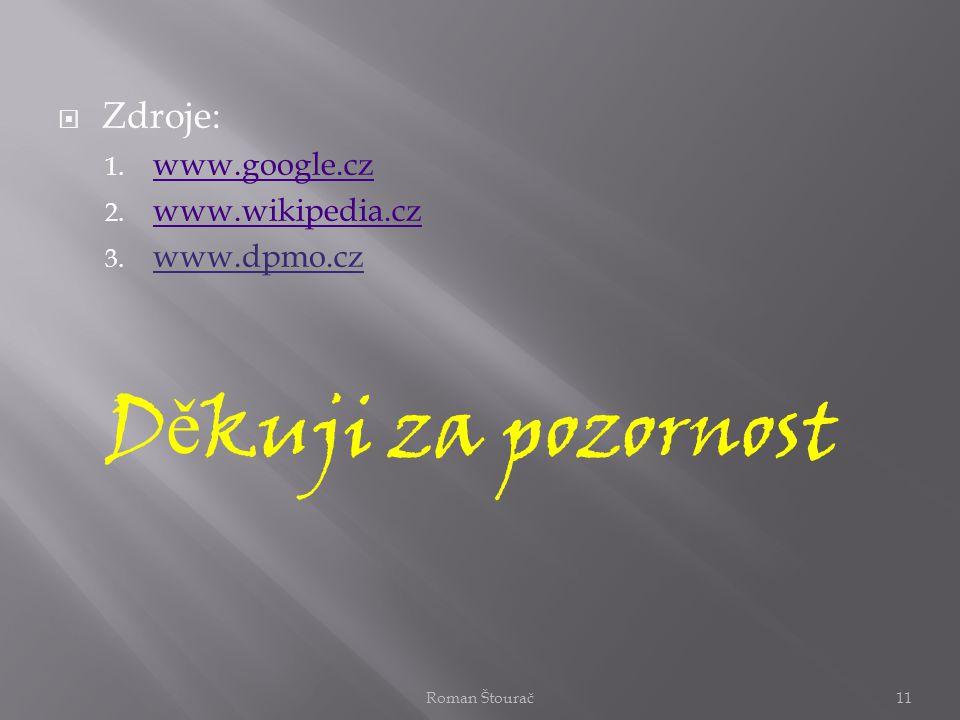 Děkuji za pozornost Zdroje: www.google.cz www.wikipedia.cz www.dpmo.cz