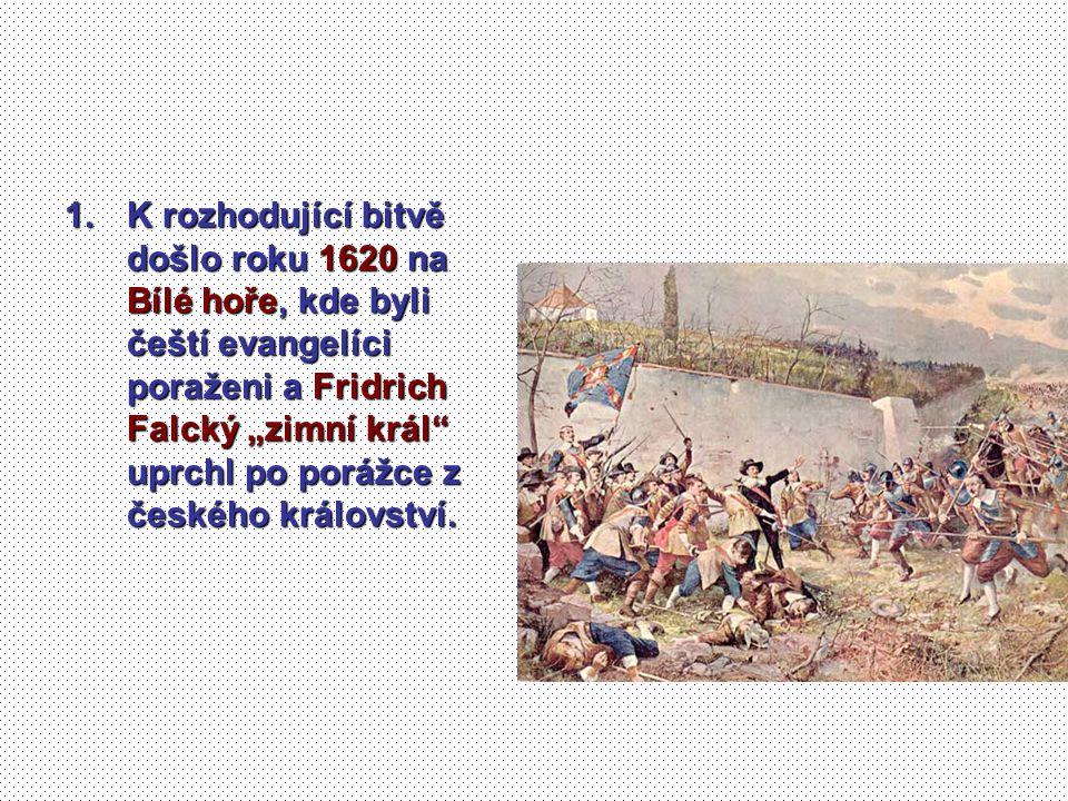 """K rozhodující bitvě došlo roku 1620 na Bílé hoře, kde byli čeští evangelíci poraženi a Fridrich Falcký """"zimní král uprchl po porážce z českého království."""