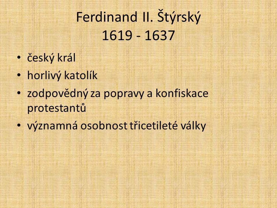 Ferdinand II. Štýrský 1619 - 1637 český král horlivý katolík