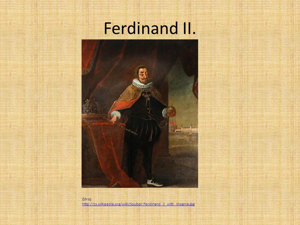 Ferdinand II. Zdroj: http://cs.wikipedia.org/wiki/Soubor:Ferdinand_II_with_insignia.jpg